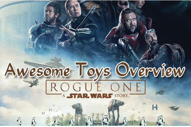Star Wars Rogue One Awesome Toys Overview