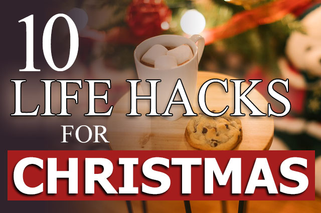 10 Life Hacks For Christmas